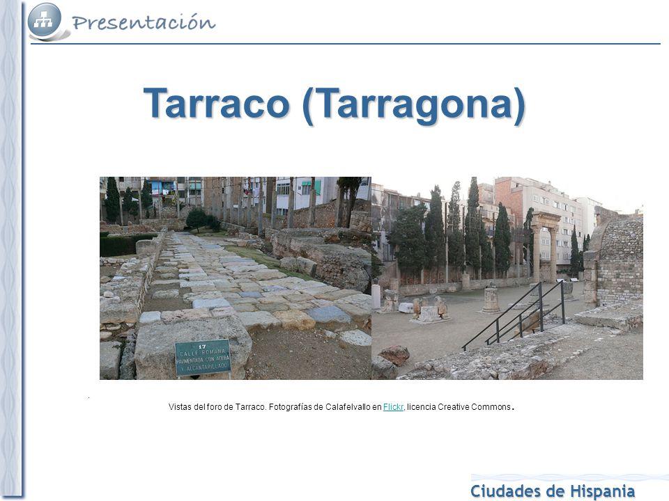 Ciudades de Hispania. Vistas del foro de Tarraco. Fotografías de Calafelvallo en Flickr, licencia Creative Commons.Flickr Tarraco (Tarragona)