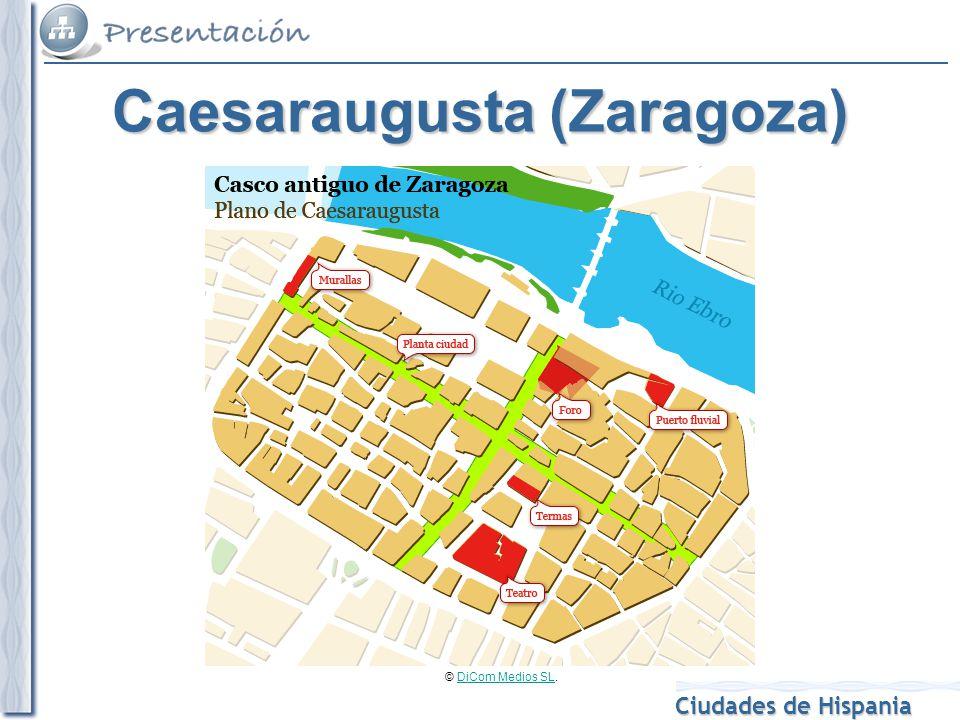 Ciudades de Hispania Fuente Gran Enciclopedia de Aragón online.Gran Enciclopedia de Aragón online © DiCom Medios SL.DiCom Medios SL Caesaraugusta (Zar