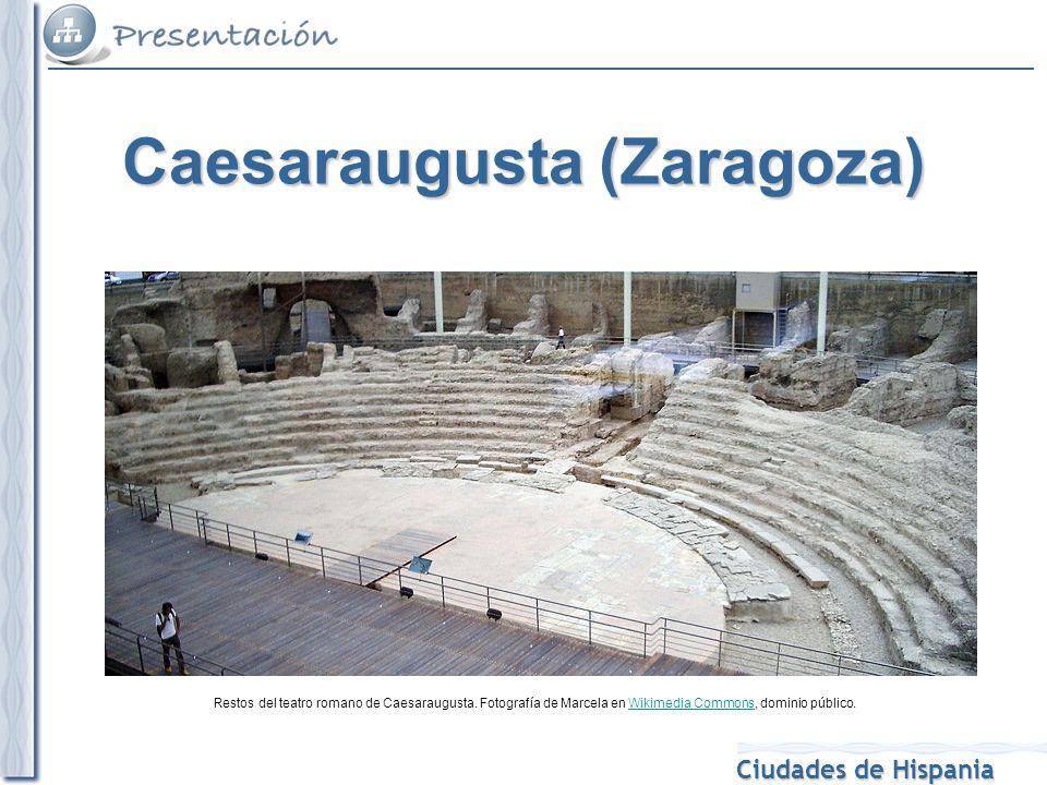 Ciudades de Hispania Restos del teatro romano de Caesaraugusta. Fotografía de Marcela en Wikimedia Commons, dominio público.Wikimedia Commons Caesarau