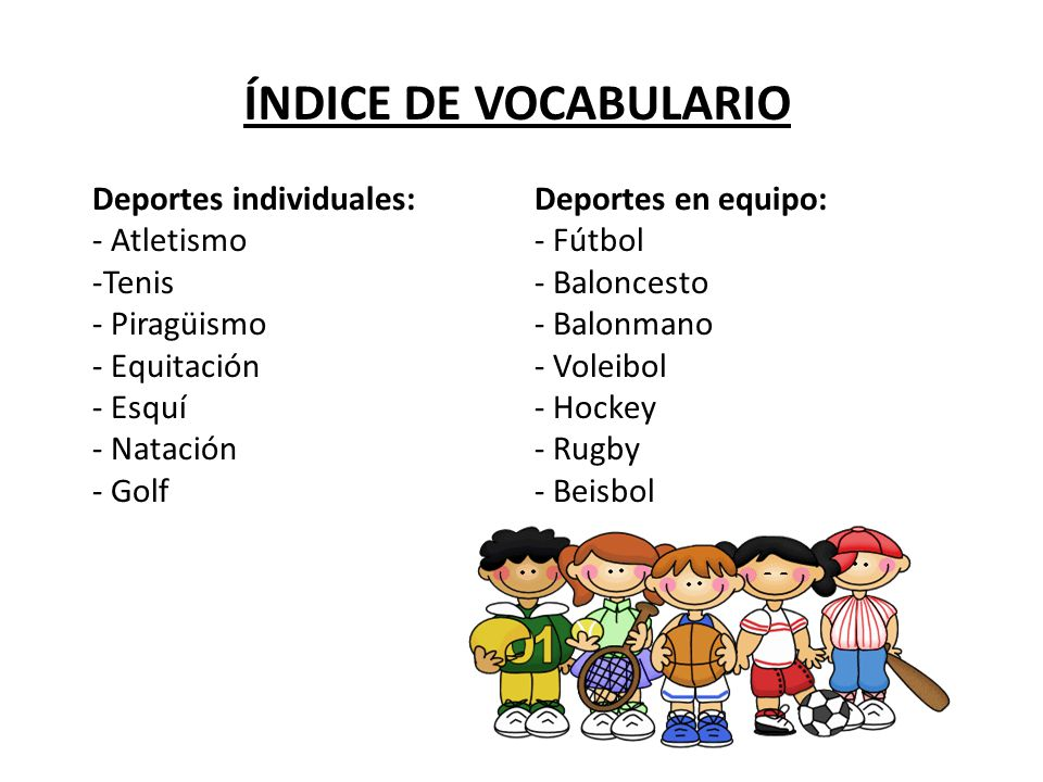Deportes individuales: - Atletismo -Tenis - Piragüismo - Equitación - Esquí - Natación - Golf Deportes en equipo: - Fútbol - Baloncesto - Balonmano -
