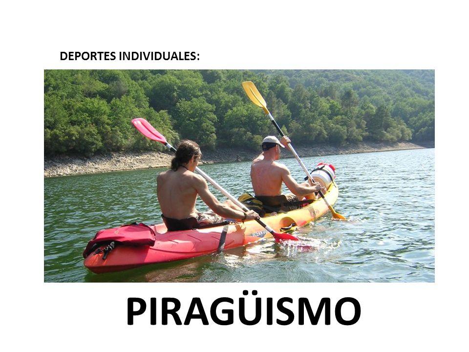 DEPORTES INDIVIDUALES: PIRAGÜISMO