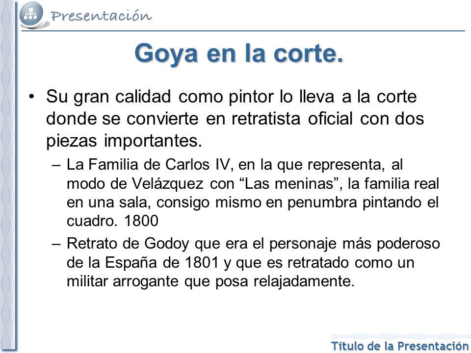 Título de la Presentación Goya en la corte. Su gran calidad como pintor lo lleva a la corte donde se convierte en retratista oficial con dos piezas im