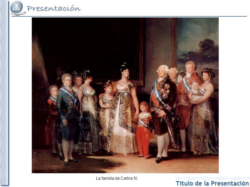 Título de la Presentación La familia de Carlos IV.