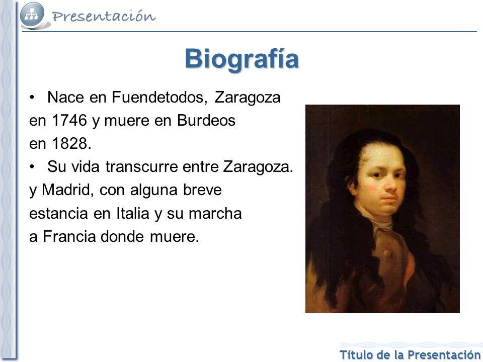 Título de la Presentación Biografía Nace en Fuendetodos, Zaragoza en 1746 y muere en Burdeos en 1828. Su vida transcurre entre Zaragoza. y Madrid, con