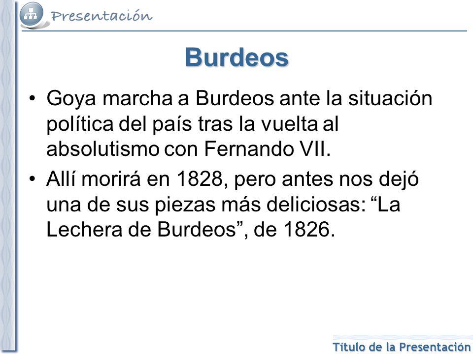 Burdeos Goya marcha a Burdeos ante la situación política del país tras la vuelta al absolutismo con Fernando VII. Allí morirá en 1828, pero antes nos