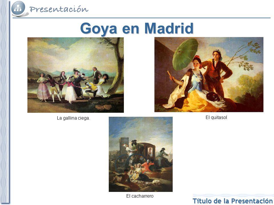 Título de la Presentación Goya en Madrid La gallina ciega. El quitasol El cacharrero