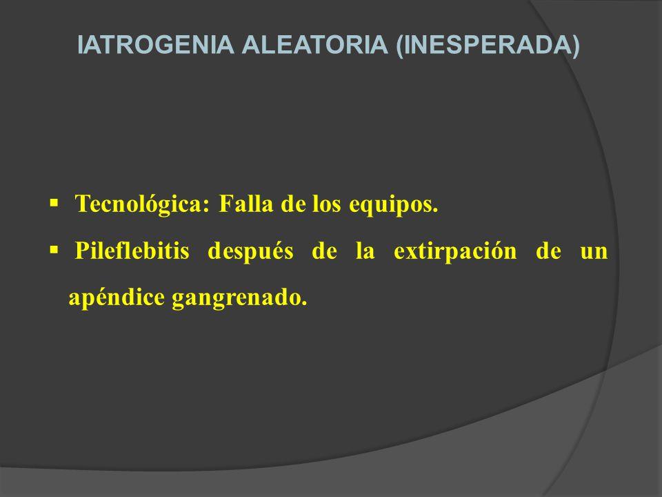 IATROGENIA ALEATORIA (INESPERADA) Tecnológica: Falla de los equipos.