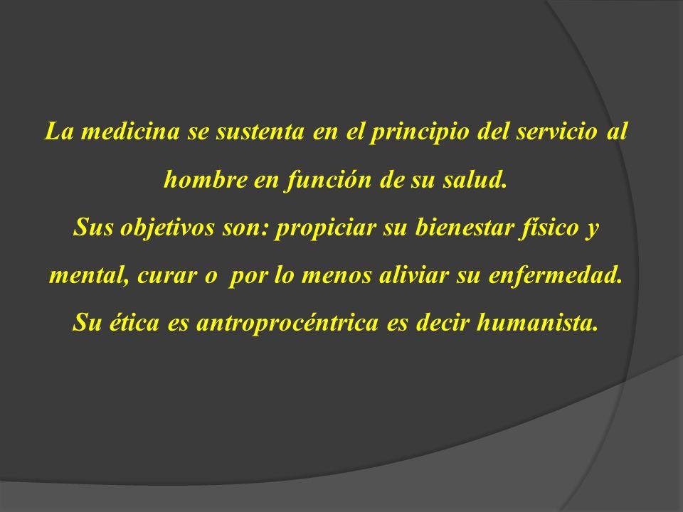 La medicina se sustenta en el principio del servicio al hombre en función de su salud.