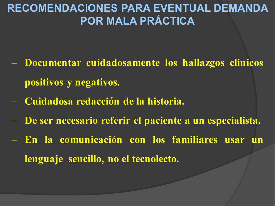 RECOMENDACIONES PARA EVENTUAL DEMANDA POR MALA PRÁCTICA Documentar cuidadosamente los hallazgos clínicos positivos y negativos.