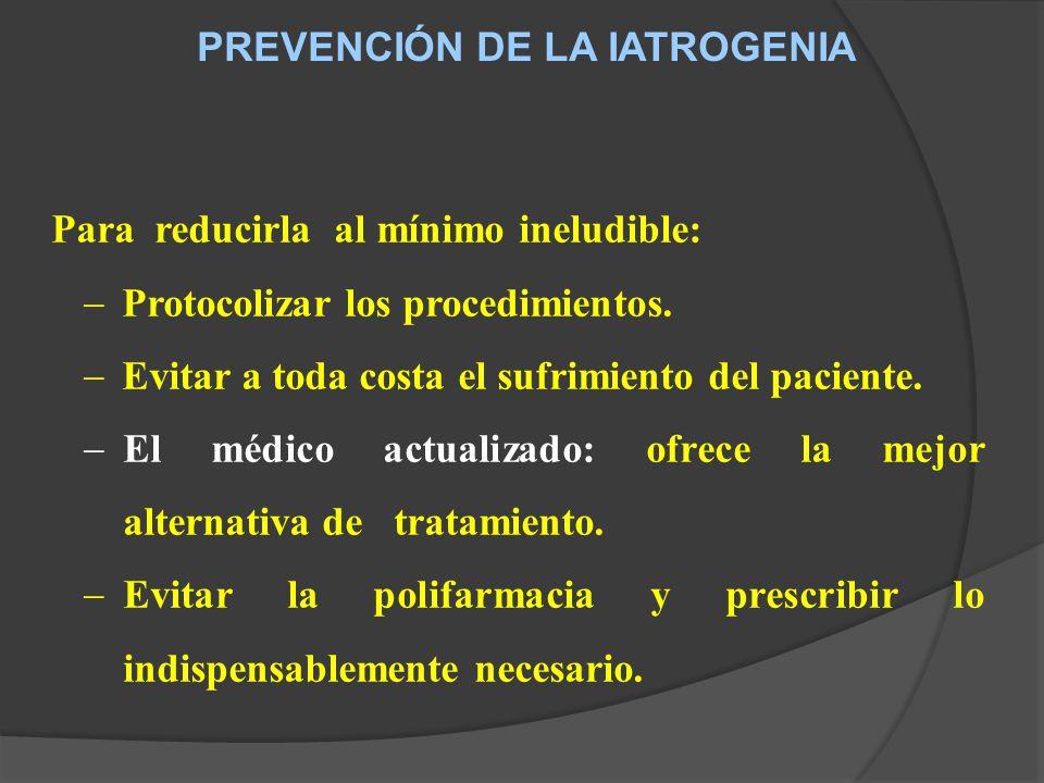 PREVENCIÓN DE LA IATROGENIA Para reducirla al mínimo ineludible: Protocolizar los procedimientos.