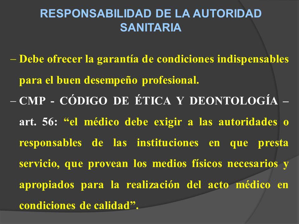 RESPONSABILIDAD DE LA AUTORIDAD SANITARIA Debe ofrecer la garantía de condiciones indispensables para el buen desempeño profesional.