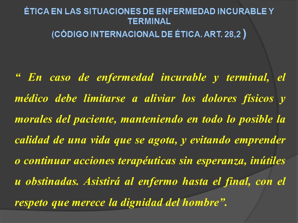 ÉTICA EN LAS SITUACIONES DE ENFERMEDAD INCURABLE Y TERMINAL (CÓDIGO INTERNACIONAL DE ÉTICA.