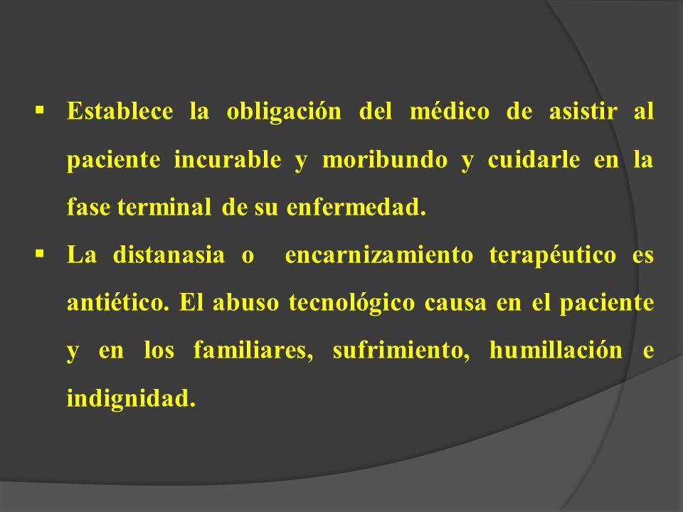 Establece la obligación del médico de asistir al paciente incurable y moribundo y cuidarle en la fase terminal de su enfermedad.