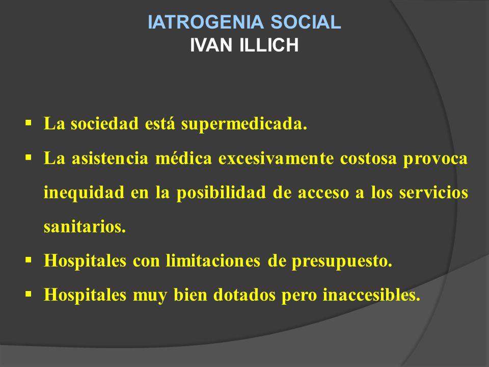 IATROGENIA SOCIAL IVAN ILLICH La sociedad está supermedicada.
