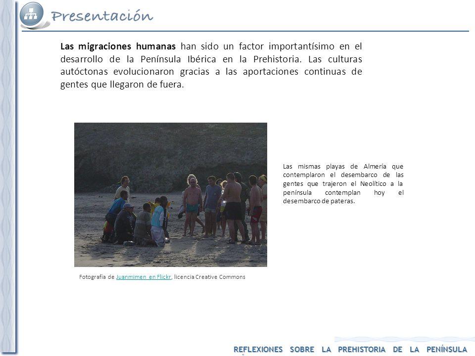 REFLEXIONES SOBRE LA PREHISTORIA DE LA PENÍNSULA IBÉRICA Las migraciones humanas han sido un factor importantísimo en el desarrollo de la Península Ib