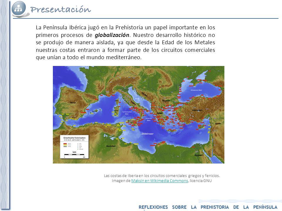 REFLEXIONES SOBRE LA PREHISTORIA DE LA PENÍNSULA IBÉRICA La Península Ibérica jugó en la Prehistoria un papel importante en los primeros procesos de g