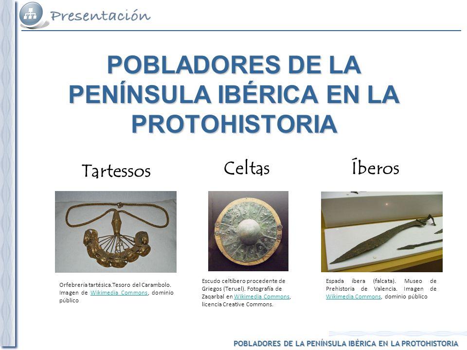 POBLADORES DE LA PENÍNSULA IBÉRICA EN LA PROTOHISTORIA Tartessos ÍberosCeltas Orfebrería tartésica.Tesoro del Carambolo.
