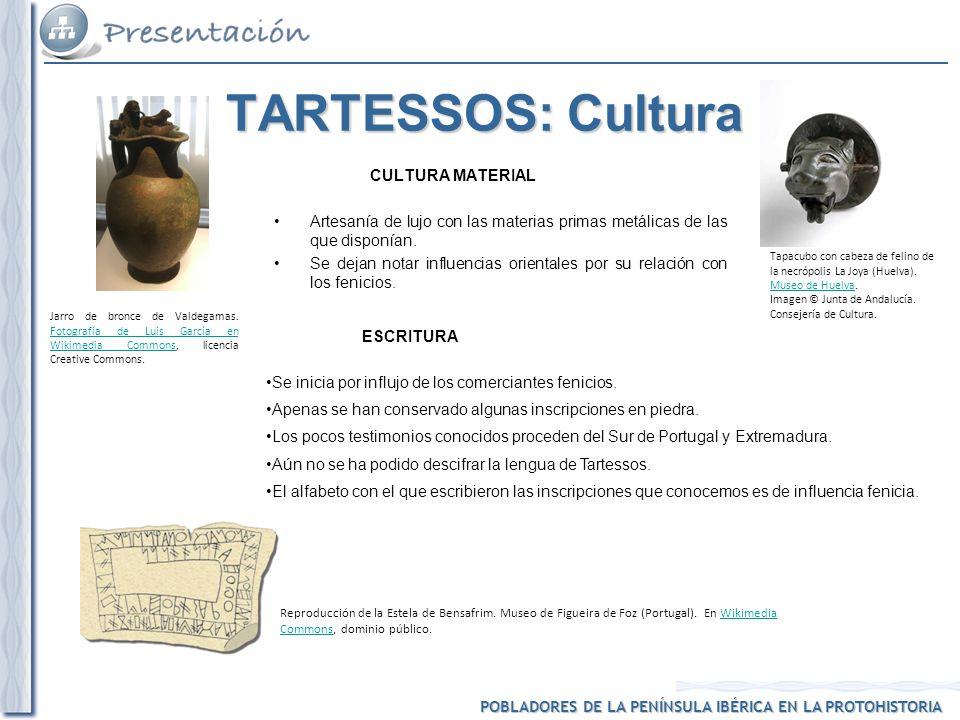 POBLADORES DE LA PENÍNSULA IBÉRICA EN LA PROTOHISTORIA TARTESSOS: Cultura CULTURA MATERIAL Artesanía de lujo con las materias primas metálicas de las que disponían.