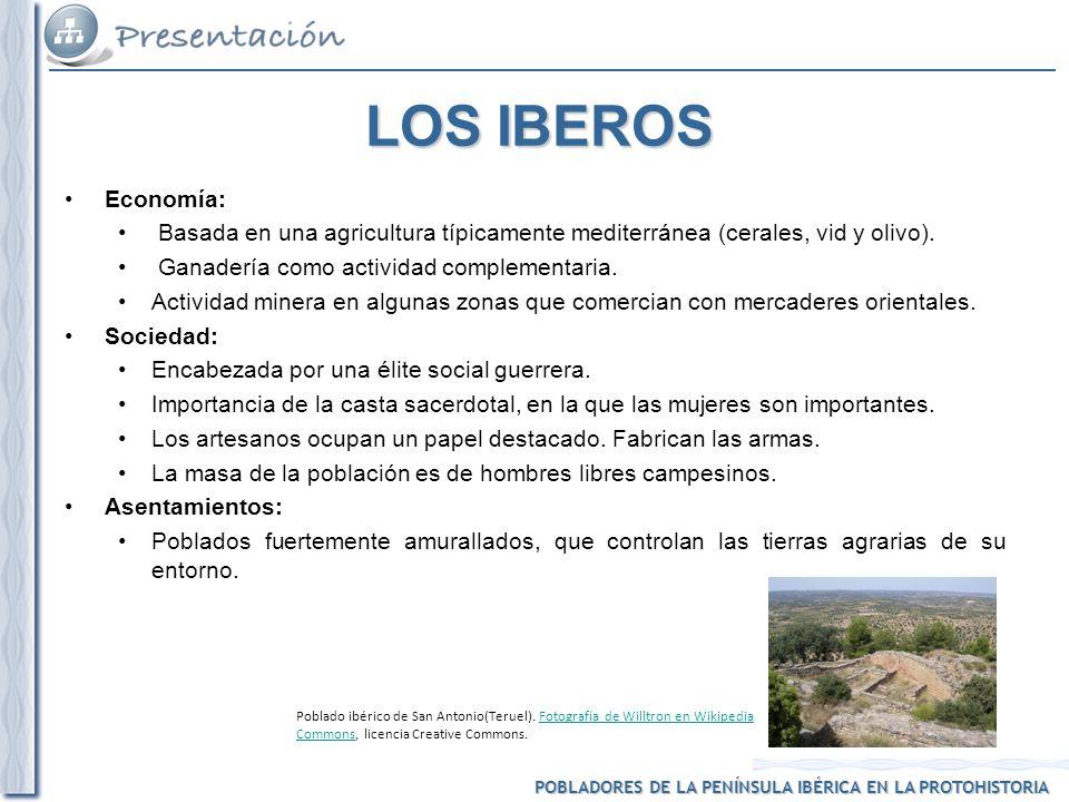 POBLADORES DE LA PENÍNSULA IBÉRICA EN LA PROTOHISTORIA LOS IBEROS Economía: Basada en una agricultura típicamente mediterránea (cerales, vid y olivo).