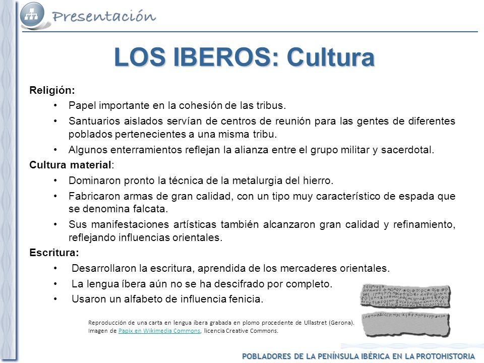 POBLADORES DE LA PENÍNSULA IBÉRICA EN LA PROTOHISTORIA LOS IBEROS: Cultura Religión: Papel importante en la cohesión de las tribus.