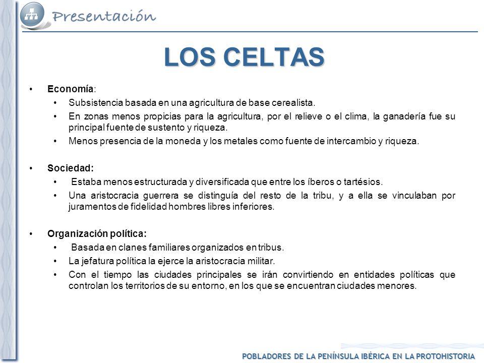 POBLADORES DE LA PENÍNSULA IBÉRICA EN LA PROTOHISTORIA LOS CELTAS Economía: Subsistencia basada en una agricultura de base cerealista.