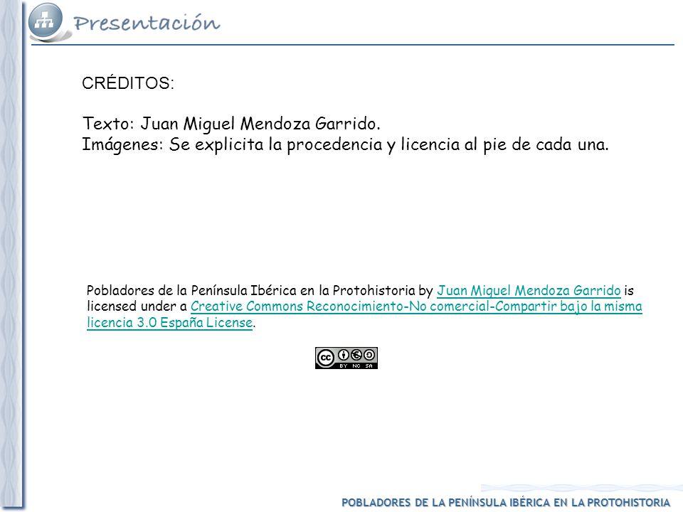 POBLADORES DE LA PENÍNSULA IBÉRICA EN LA PROTOHISTORIA CRÉDITOS: Texto: Juan Miguel Mendoza Garrido.