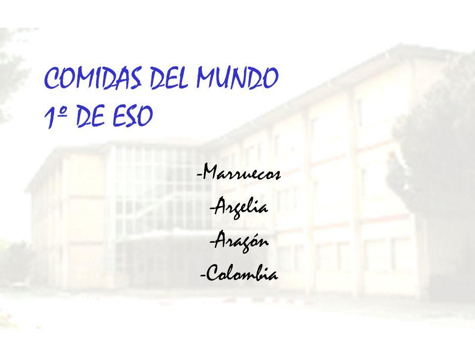 COMIDAS DEL MUNDO 1º DE ESO -Marruecos -Argelia -Aragón -Colombia