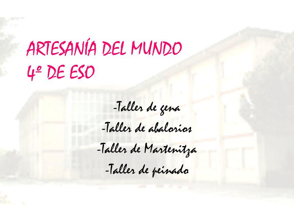 ARTESANÍA DEL MUNDO 4º DE ESO -Taller de gena -Taller de abalorios -Taller de Martenitza -Taller de peinado