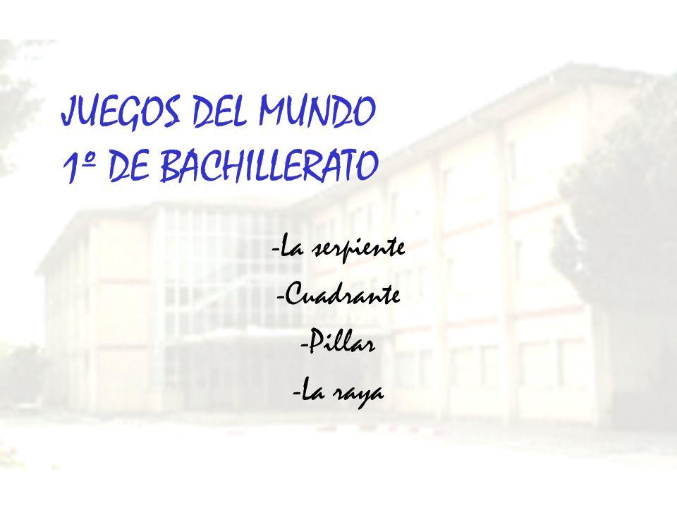 JUEGOS DEL MUNDO 1º DE BACHILLERATO -La serpiente -Cuadrante -Pillar -La raya