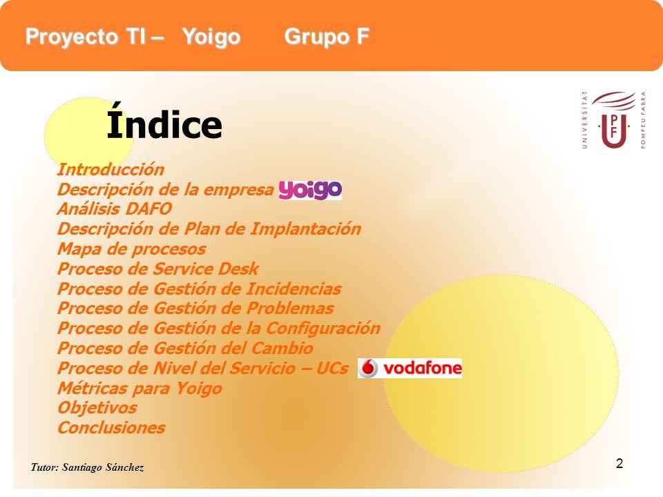 Proyecto TI – Yoigo Grupo F Tutor: Santiago Sánchez 2 Introducción Descripción de la empresa Análisis DAFO Descripción de Plan de Implantación Mapa de