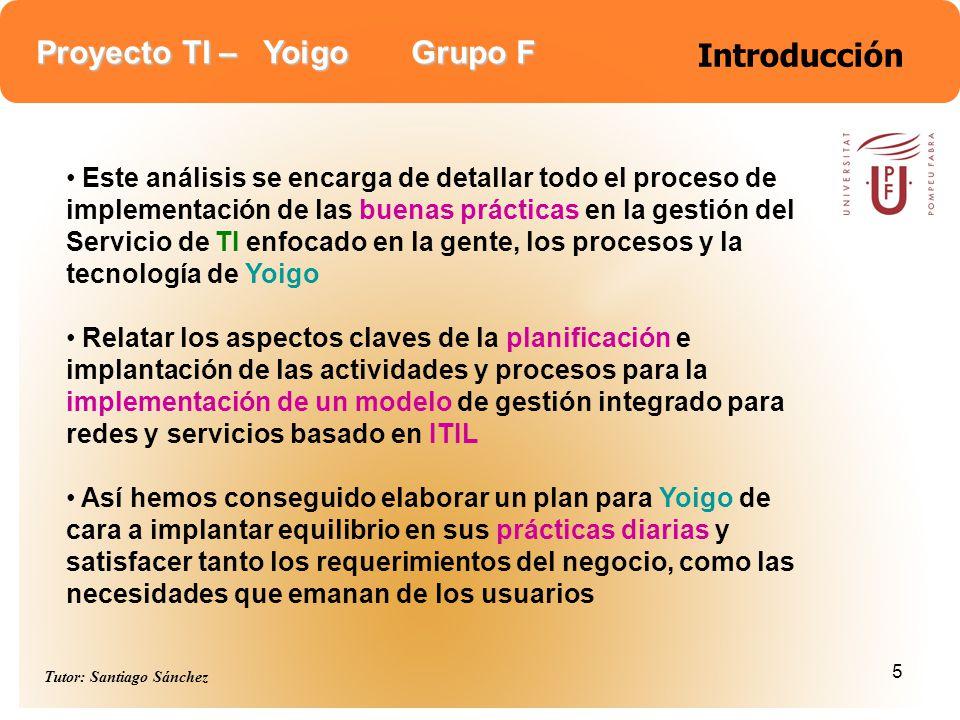 Proyecto TI – Yoigo Grupo F Tutor: Santiago Sánchez 6 Descripción de la empresa Yoigo Yoigo es una empresa de telefonía móvil que ha entrado recientemente en el mercado Su ventaja competitiva inicial se basaba en las posibilidades que les ofrecía el hecho de contar con una red de nivel estatal de UMTS Yoigo ofrece servicios de llamadas a teléfonos fijos y móviles, envío de mensajes de texto y multimedia, servicio de contestador, multiconferencia Yoigo tuvo cobertura con red propia 3G antes de finales de 2006 en ocho ciudades: Madrid, Barcelona, Bilbao, Valencia, Sevilla, Málaga, Cádiz y Palma de Mallorca