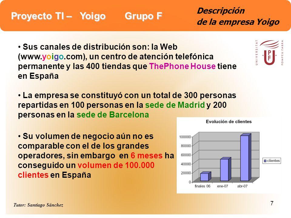 Proyecto TI – Yoigo Grupo F Tutor: Santiago Sánchez 8 Descripción de la empresa Yoigo En lo que se refiere a su infraestructura disponen de: antenas 3G y los componentes de las estaciones base, equipos para llevar la gestión de la red desde las sedes de BCN – MAD y servidores para dar soporte a la parte de negocio basada en Web También se dispone de una red cableada que une las sedes de Barcelona y Madrid.