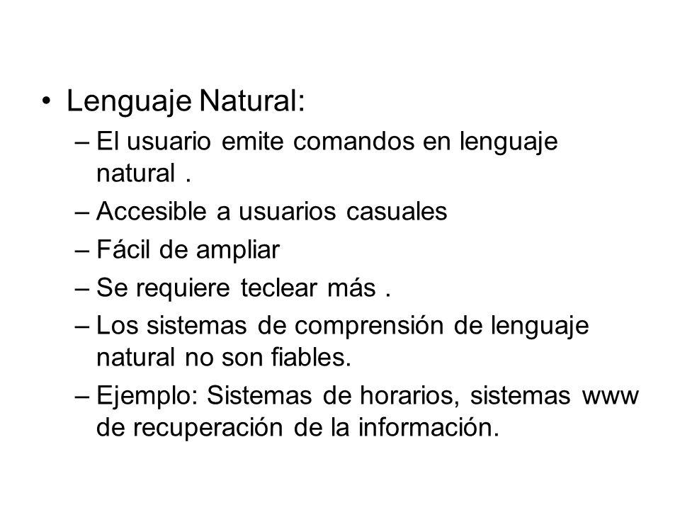 Lenguaje Natural: –El usuario emite comandos en lenguaje natural. –Accesible a usuarios casuales –Fácil de ampliar –Se requiere teclear más. –Los sist