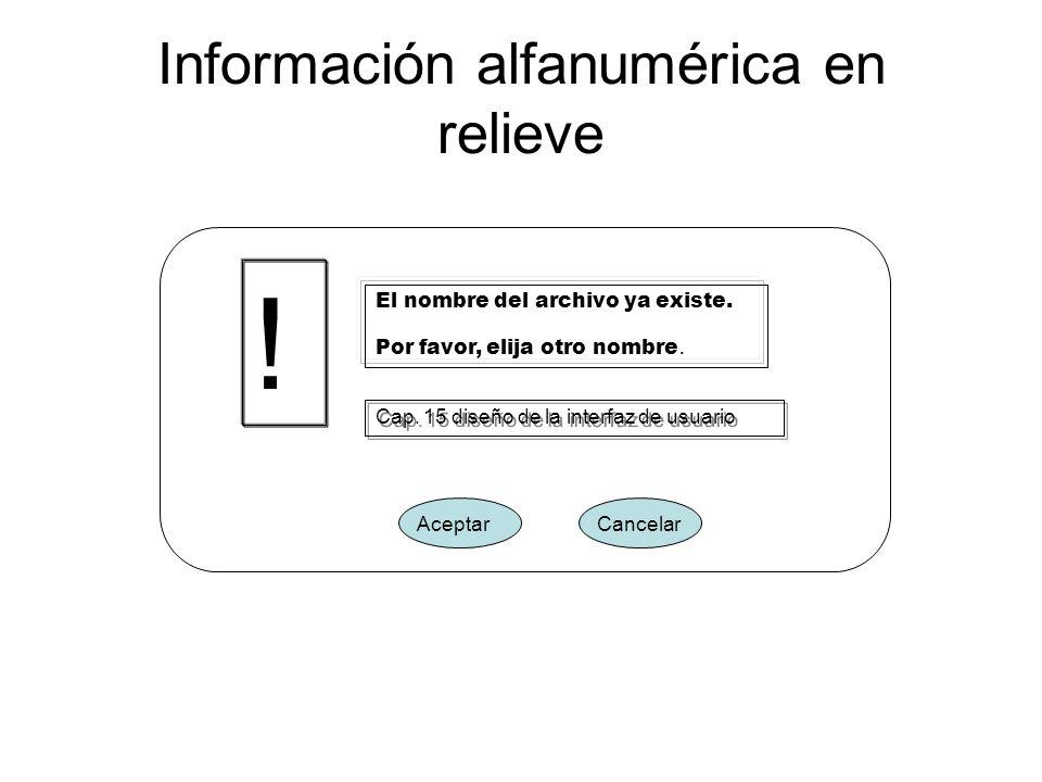 Información alfanumérica en relieve El nombre del archivo ya existe. Por favor, elija otro nombre. Cap. 15 diseño de la interfaz de usuario ! AceptarC
