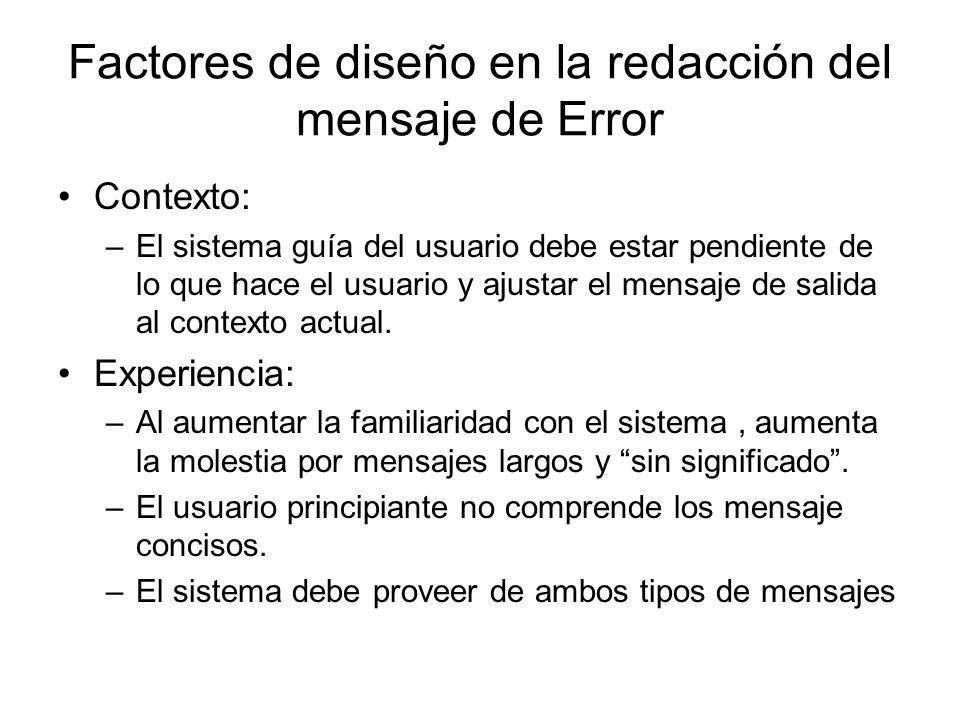 Factores de diseño en la redacción del mensaje de Error Contexto: –El sistema guía del usuario debe estar pendiente de lo que hace el usuario y ajusta