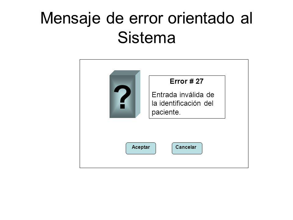 Mensaje de error orientado al Sistema Error # 27 Entrada inválida de la identificación del paciente. ? AceptarCancelar