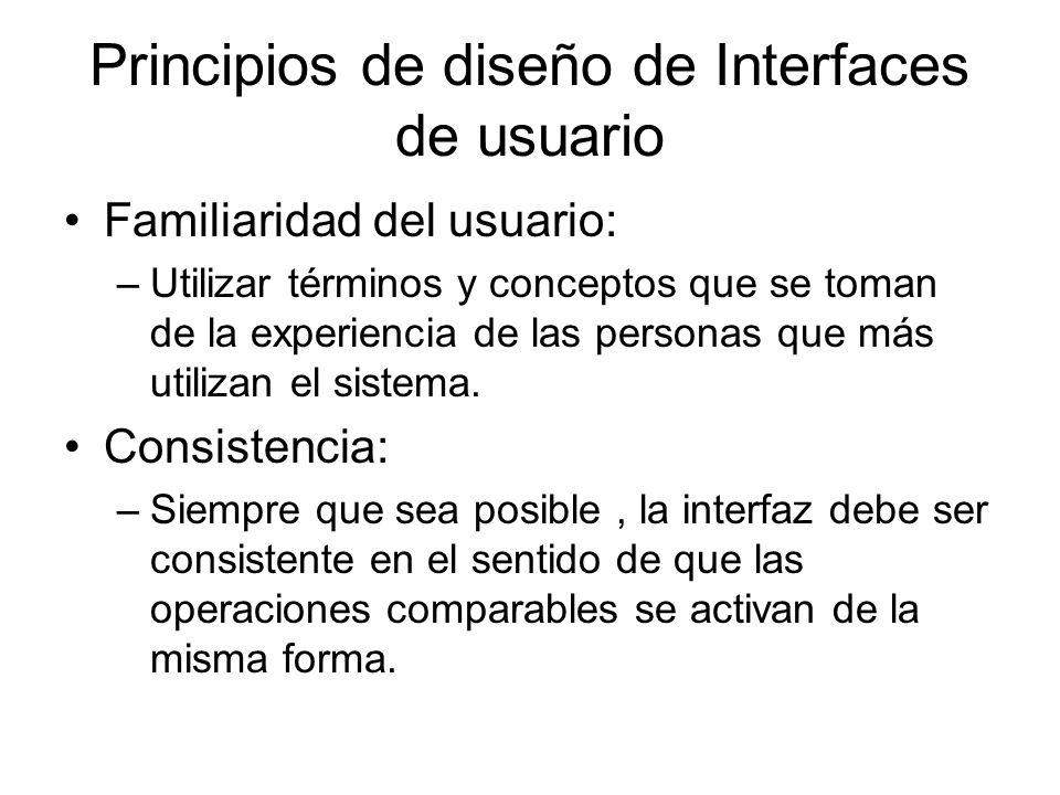 Principios de diseño de Interfaces de usuario Familiaridad del usuario: –Utilizar términos y conceptos que se toman de la experiencia de las personas