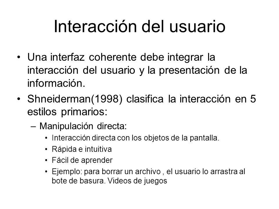 Interacción del usuario Una interfaz coherente debe integrar la interacción del usuario y la presentación de la información. Shneiderman(1998) clasifi