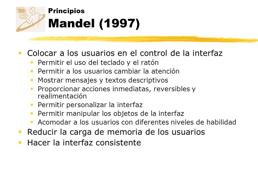 Principios Mandel (1997) Colocar a los usuarios en el control de la interfaz Permitir el uso del teclado y el ratón Permitir a los usuarios cambiar la