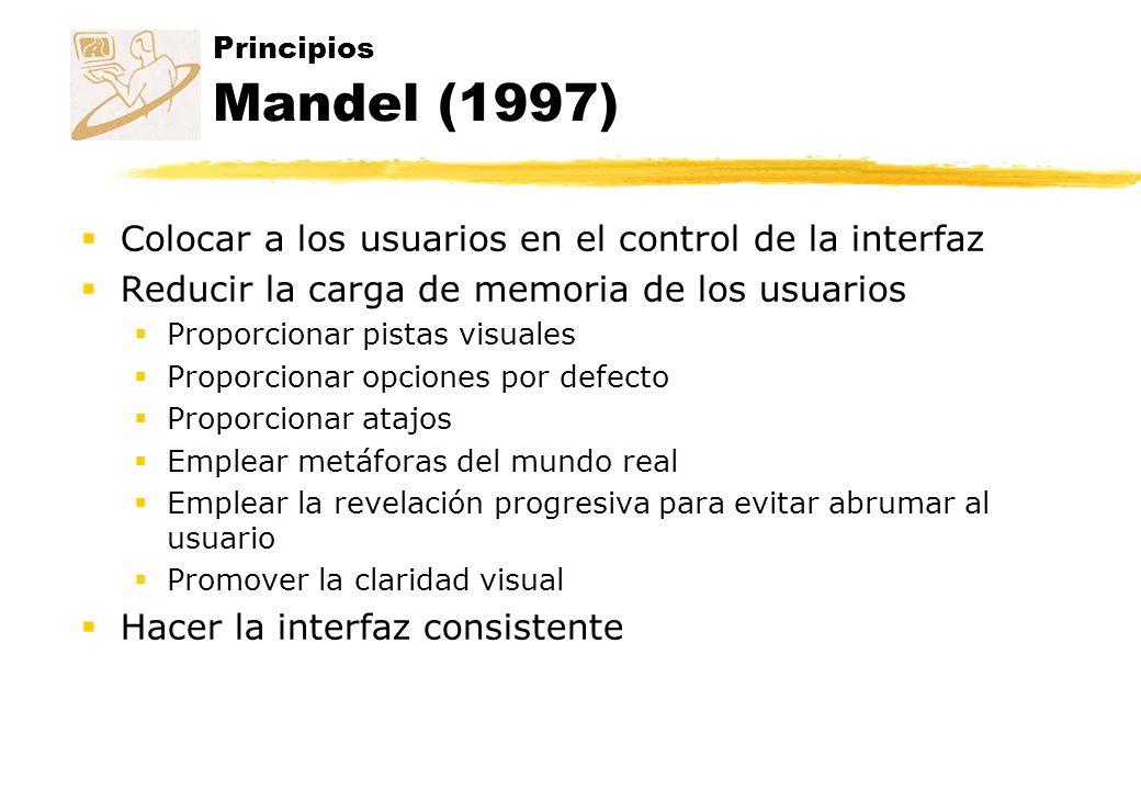 Principios Mandel (1997) Colocar a los usuarios en el control de la interfaz Reducir la carga de memoria de los usuarios Proporcionar pistas visuales