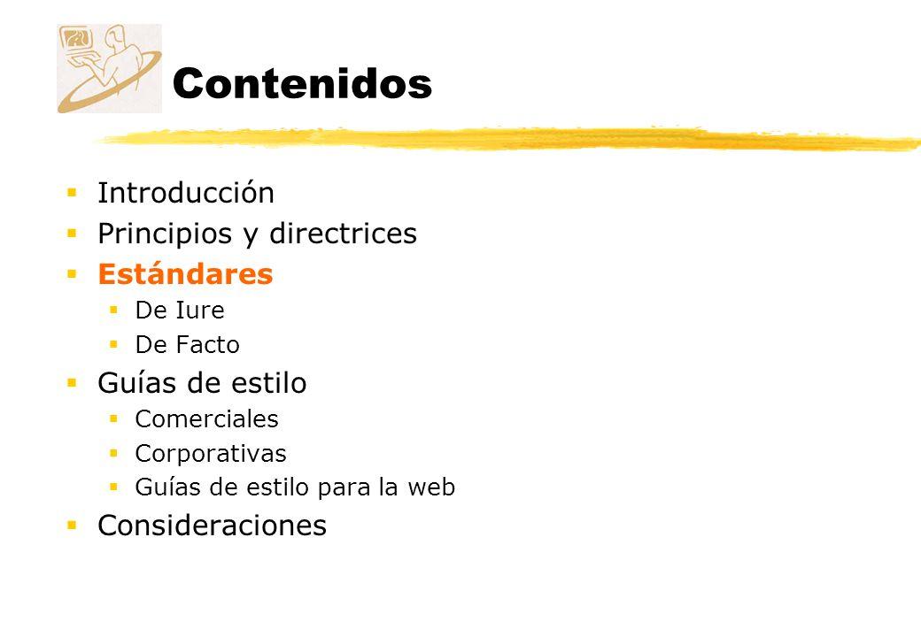 Contenidos Introducción Principios y directrices Estándares De Iure De Facto Guías de estilo Comerciales Corporativas Guías de estilo para la web Cons
