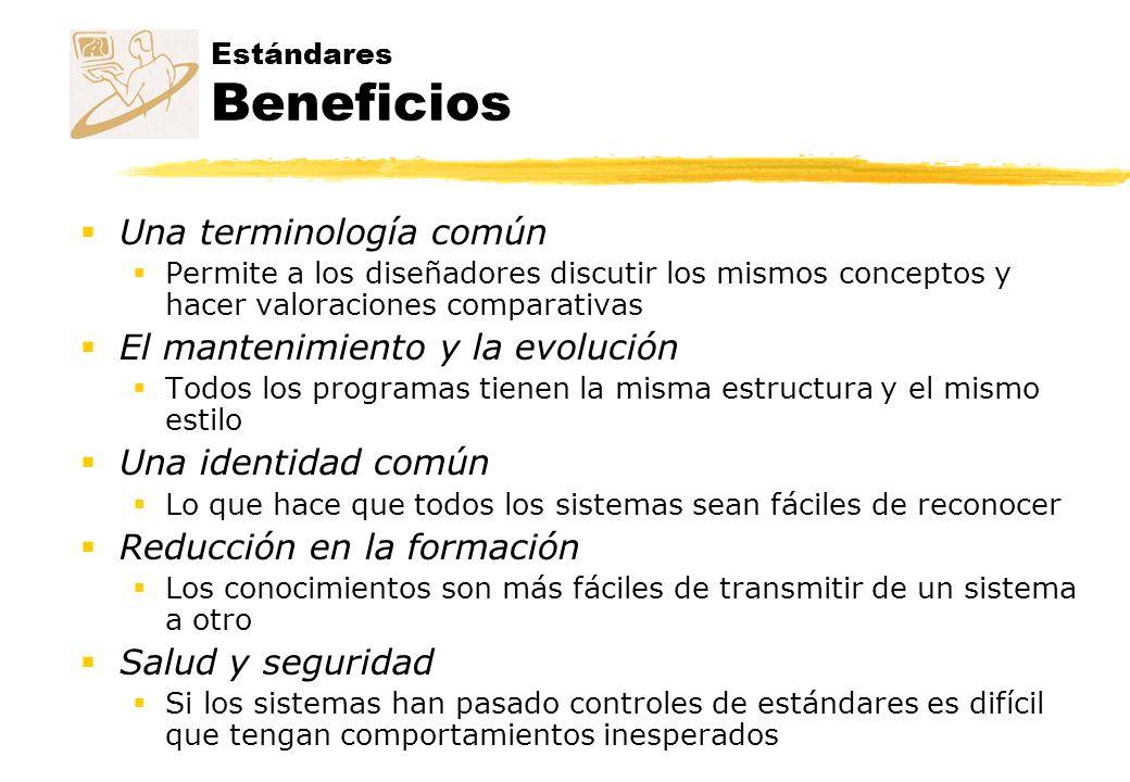 Estándares Beneficios Una terminología común Permite a los diseñadores discutir los mismos conceptos y hacer valoraciones comparativas El mantenimient