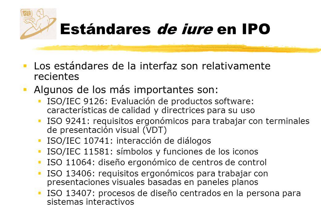 Estándares de iure en IPO Los estándares de la interfaz son relativamente recientes Algunos de los más importantes son: ISO/IEC 9126: Evaluación de pr