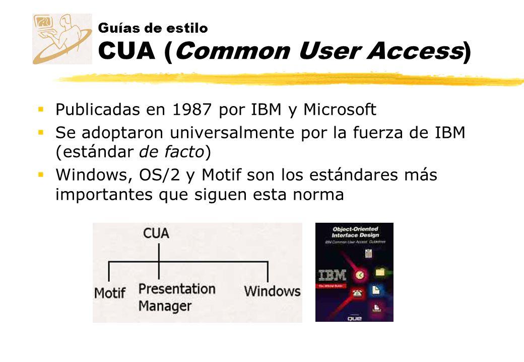 Guías de estilo CUA (Common User Access) Publicadas en 1987 por IBM y Microsoft Se adoptaron universalmente por la fuerza de IBM (estándar de facto) W