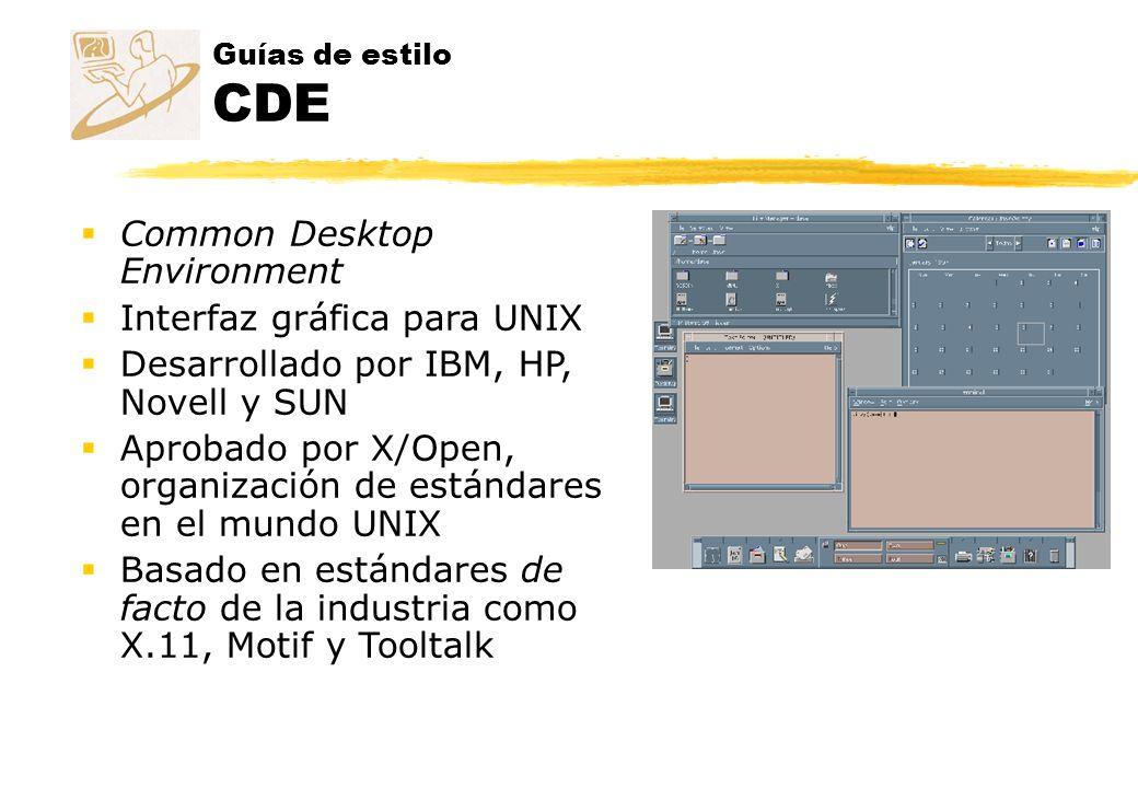 Guías de estilo CDE Common Desktop Environment Interfaz gráfica para UNIX Desarrollado por IBM, HP, Novell y SUN Aprobado por X/Open, organización de