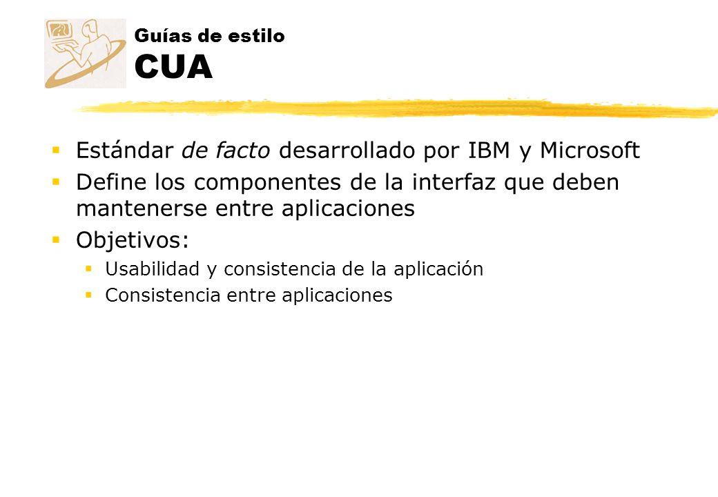 Guías de estilo CUA Estándar de facto desarrollado por IBM y Microsoft Define los componentes de la interfaz que deben mantenerse entre aplicaciones O
