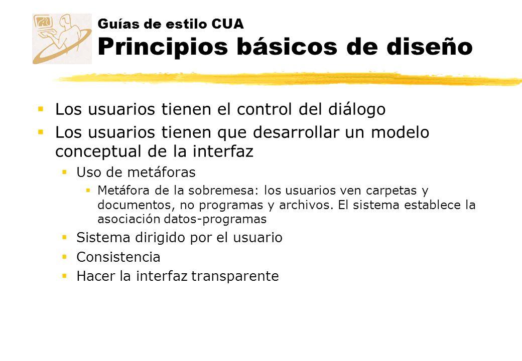 Guías de estilo CUA Principios básicos de diseño Los usuarios tienen el control del diálogo Los usuarios tienen que desarrollar un modelo conceptual d