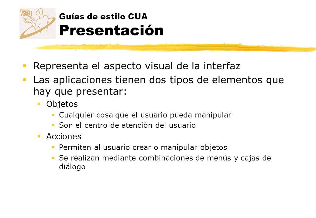 Guías de estilo CUA Presentación Representa el aspecto visual de la interfaz Las aplicaciones tienen dos tipos de elementos que hay que presentar: Obj