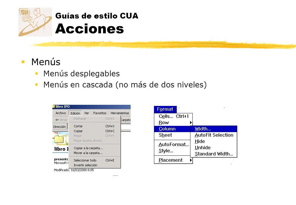 Guías de estilo CUA Acciones Menús Menús desplegables Menús en cascada (no más de dos niveles)