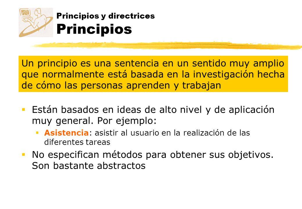 Principios y directrices Principios Están basados en ideas de alto nivel y de aplicación muy general. Por ejemplo: Asistencia: asistir al usuario en l